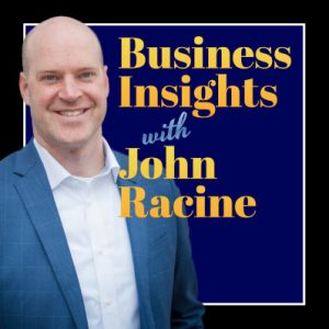 Business Insights With John Racine